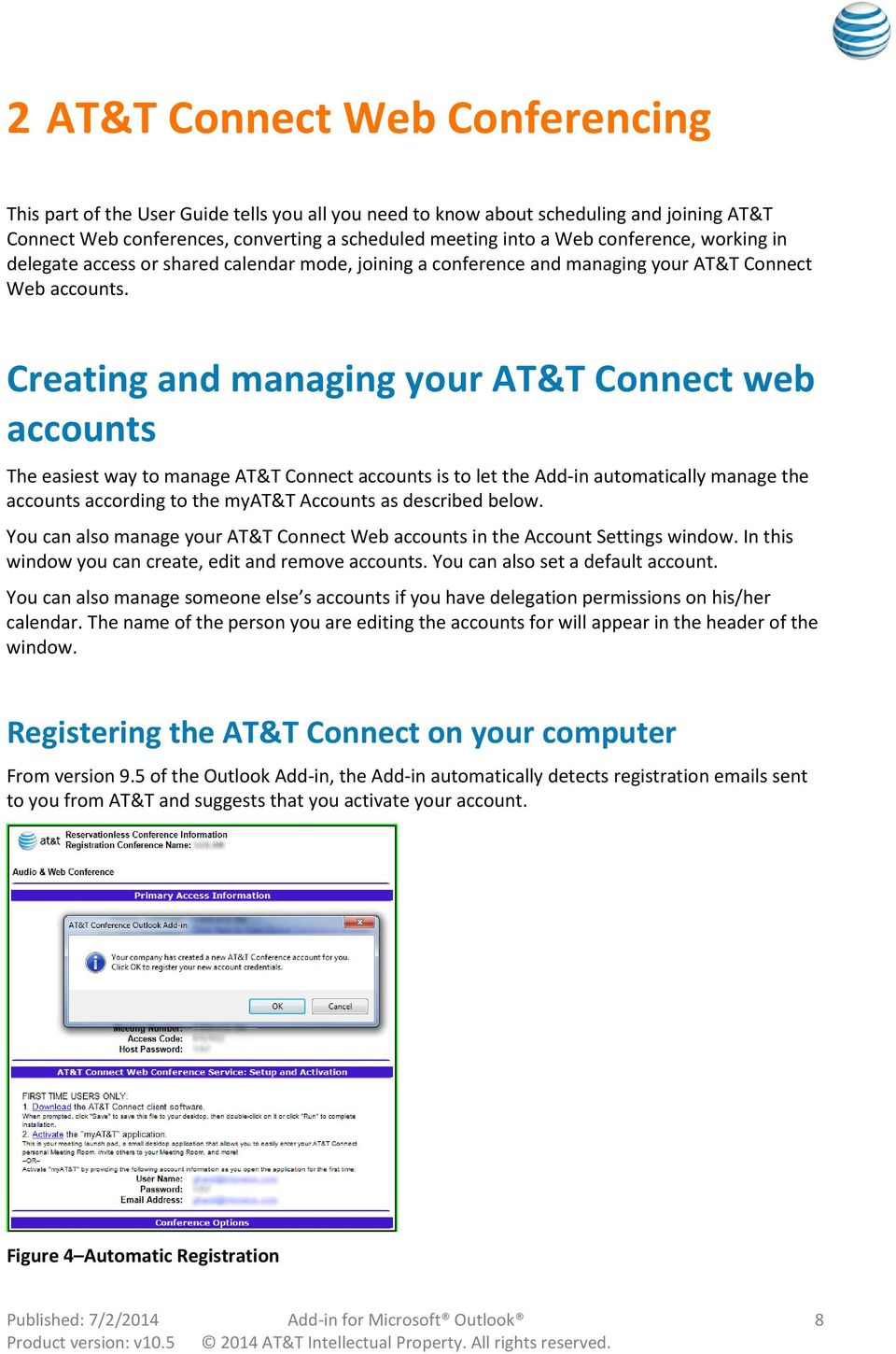 Creating and managing your AT&T Connect web accounts The easiest way to manage AT&T Connect accounts is to let the Add-in automatically manage the accounts according to the myat&t Accounts as