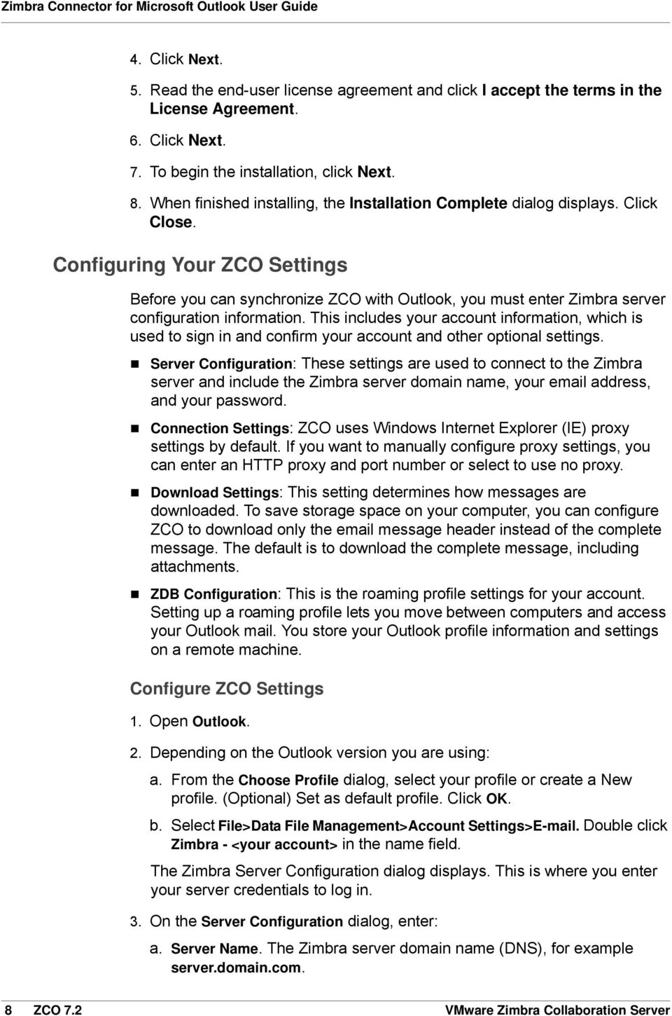 Configuring Your ZCO Settings Before you can synchronize ZCO with Outlook, you must enter Zimbra server configuration information.