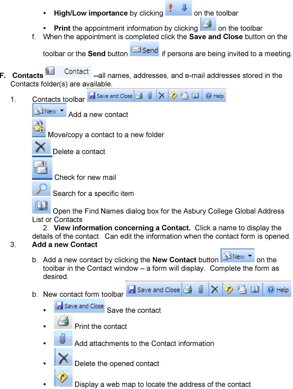Contacts --all names, addresses, and e-mail addresses stored in the Contacts folder(s) are available. 1.