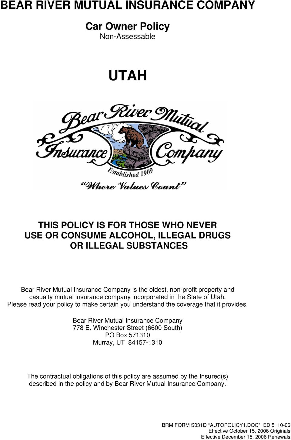 Please read your policy to make certain you understand the coverage that it provides. Bear River Mutual Insurance Company 778 E.