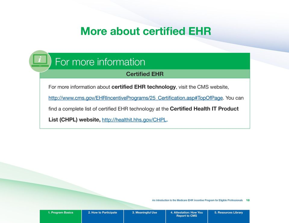 You can find a complete list of certified EHR technology at the Certified Health IT Product List (CHPL)