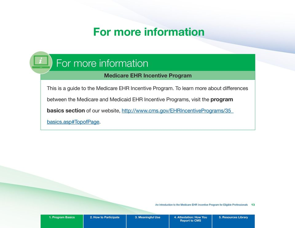 To learn more about differences between the Medicare and Medicaid EHR Incentive Programs, visit the