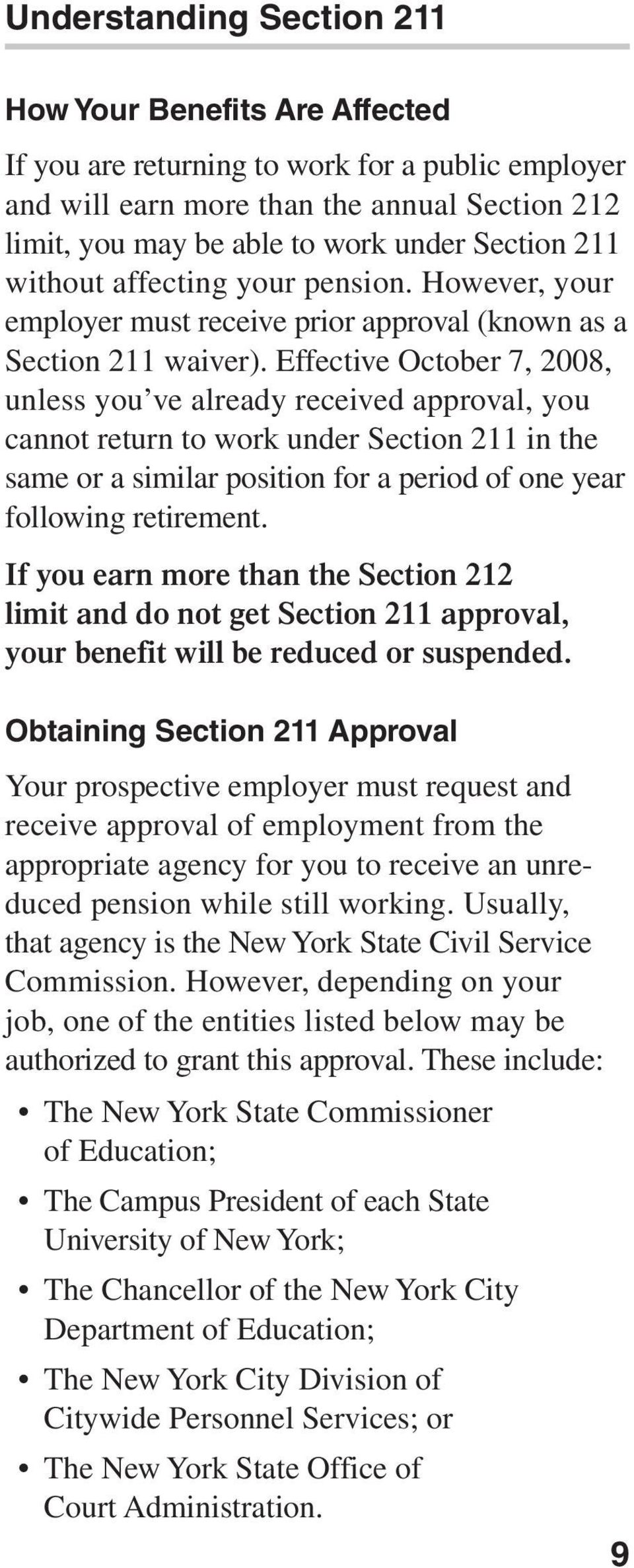 Effective October 7, 2008, unless you ve already received approval, you cannot return to work under Section 211 in the same or a similar position for a period of one year following retirement.