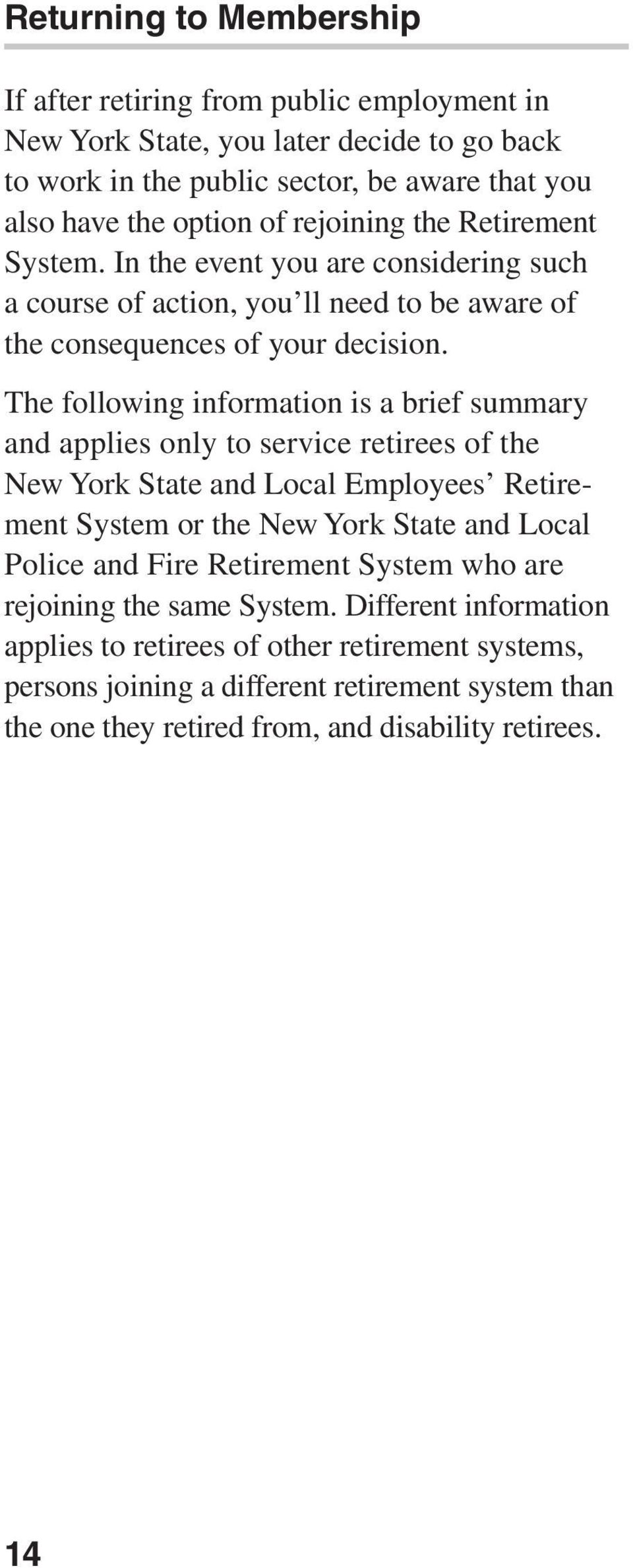 The following information is a brief summary and applies only to service retirees of the New York State and Local Employees Retirement System or the New York State and Local Police and