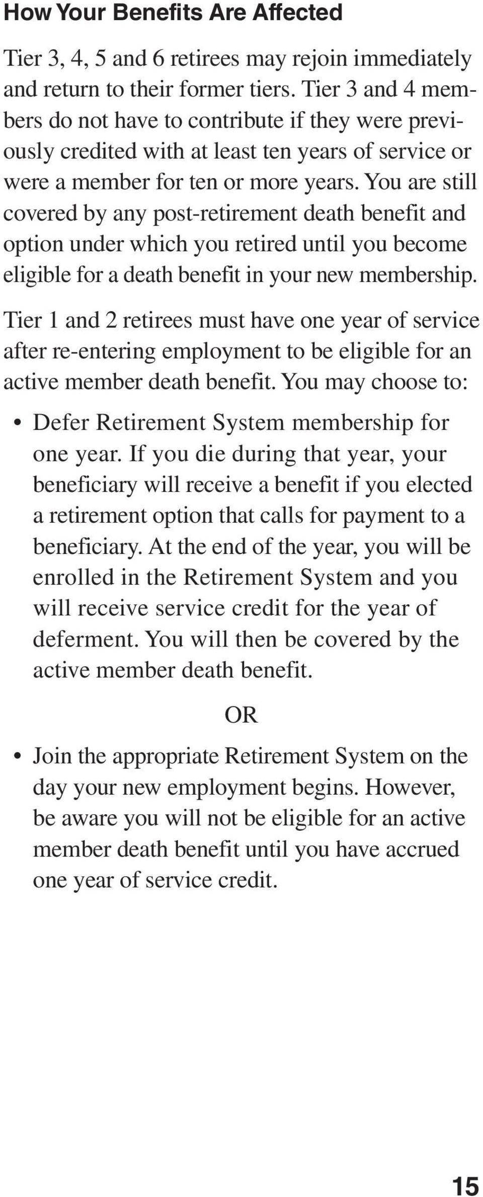 You are still covered by any post-retirement death benefit and option under which you retired until you become eligible for a death benefit in your new membership.