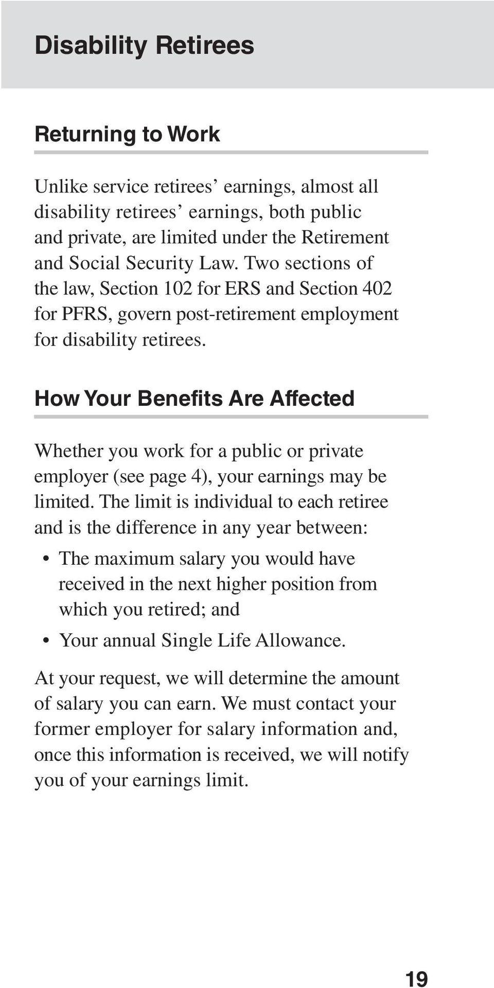 How Your Benefits Are Affected Whether you work for a public or private employer (see page 4), your earnings may be limited.