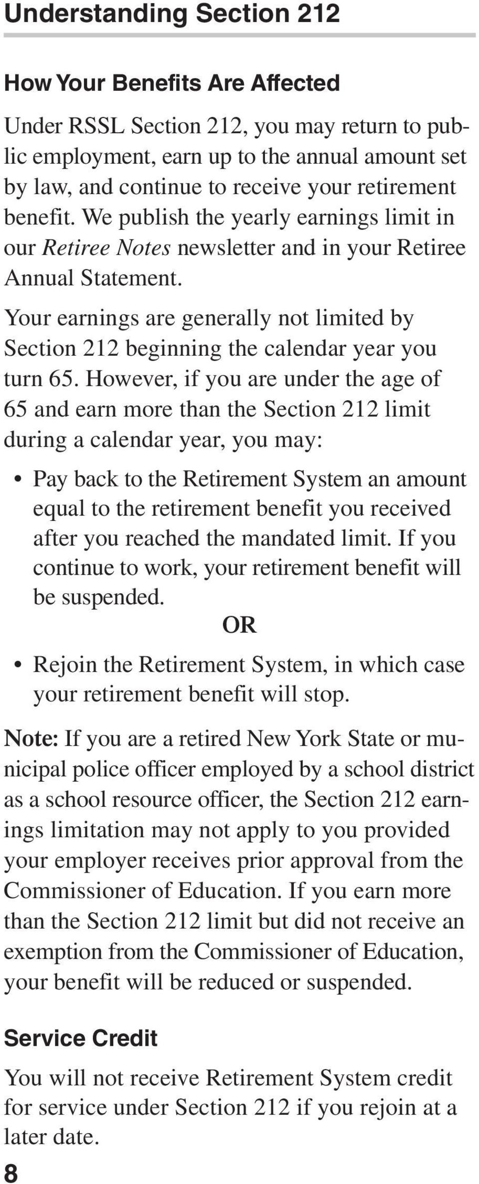 Your earnings are generally not limited by Section 212 beginning the calendar year you turn 65.