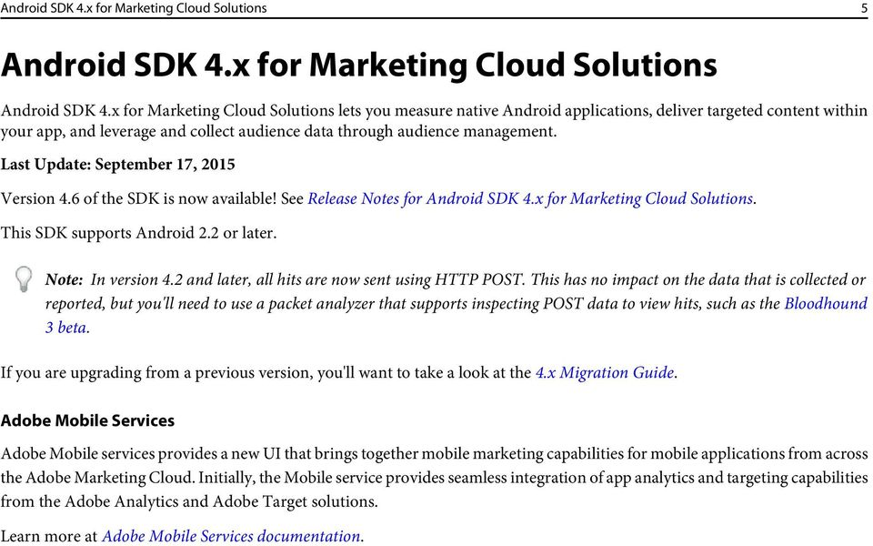 Last Update: September 17, 2015 Version 4.6 of the SDK is now available! See Release Notes for Android SDK 4.x for Marketing Cloud Solutions. This SDK supports Android 2.2 or later.