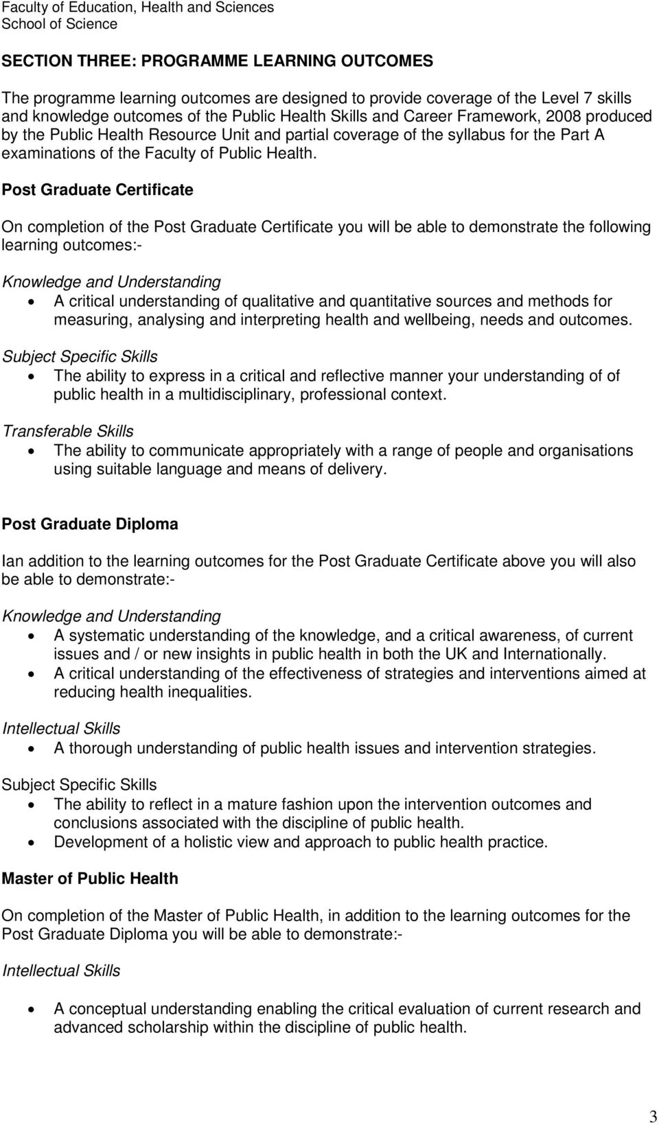 Post Graduate Certificate On completion of the Post Graduate Certificate you will be able to demonstrate the following learning outcomes:- Knowledge and Understanding A critical understanding of