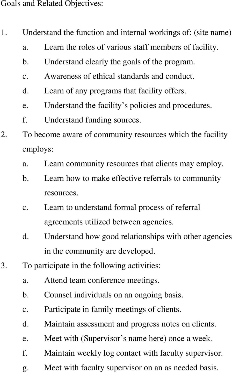 To become aware of community resources which the facility employs: a. Learn community resources that clients may employ. b. Learn how to make effective referrals to community resources. c. Learn to understand formal process of referral agreements utilized between agencies.