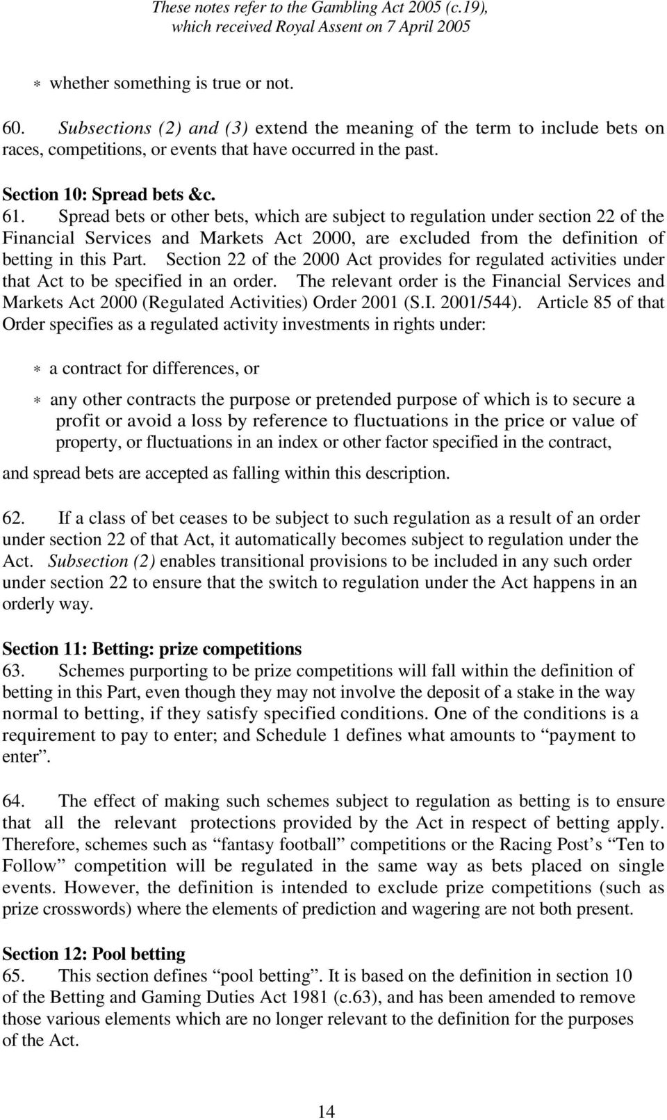 Spread bets or other bets, which are subject to regulation under section 22 of the Financial Services and Markets Act 2000, are excluded from the definition of betting in this Part.