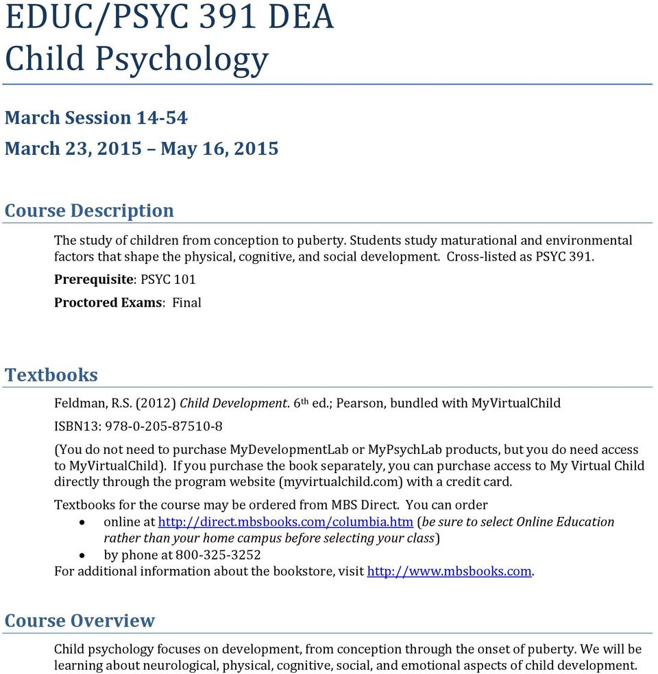 Prerequisite: PSYC 101 Proctored Exams: Final Textbooks Feldman, R.S. (2012) Child Development. 6 th ed.