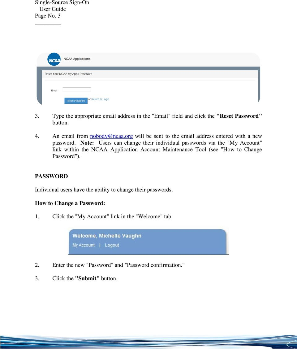 "Note: Users can change their individual passwords via the ""My Account"" link within the NCAA Application Account Maintenance Tool (see ""How to Change"