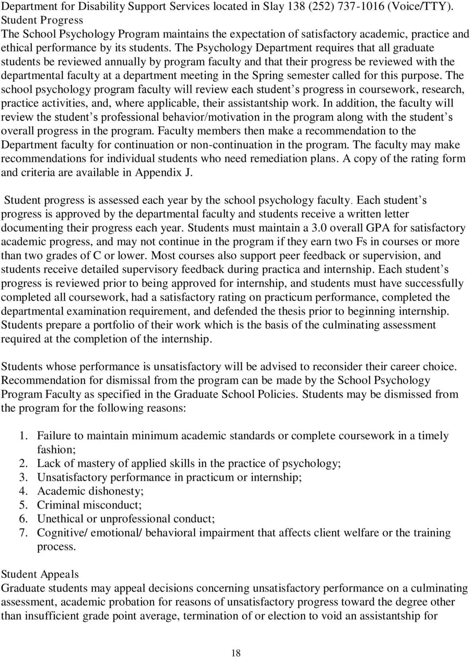The Psychology Department requires that all graduate students be reviewed annually by program faculty and that their progress be reviewed with the departmental faculty at a department meeting in the