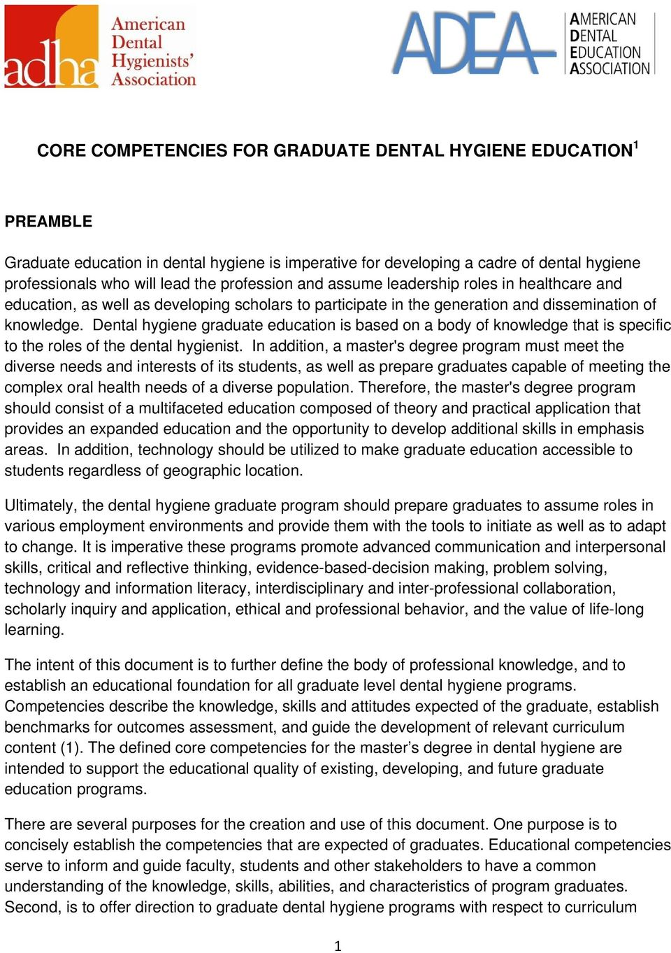 Dental hygiene graduate education is based on a body of knowledge that is specific to the roles of the dental hygienist.