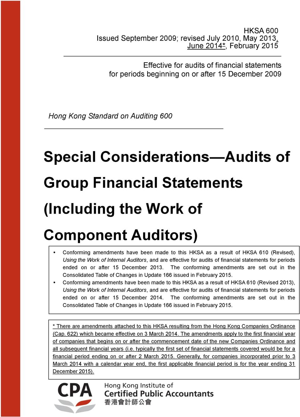 610 (Revised), Using the Work of Internal Auditors, and are effective for audits of financial statements for periods ended on or after 15 December 2013.