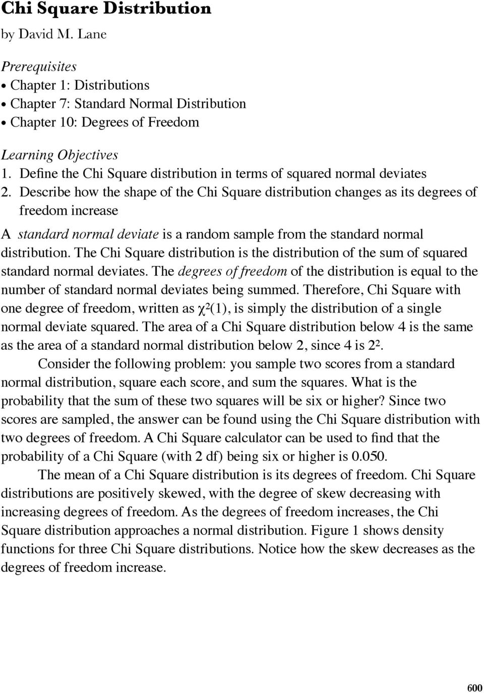 Describe how the shape of the Chi Square distribution changes as its degrees of freedom increase A standard normal deviate is a random sample from the standard normal distribution.