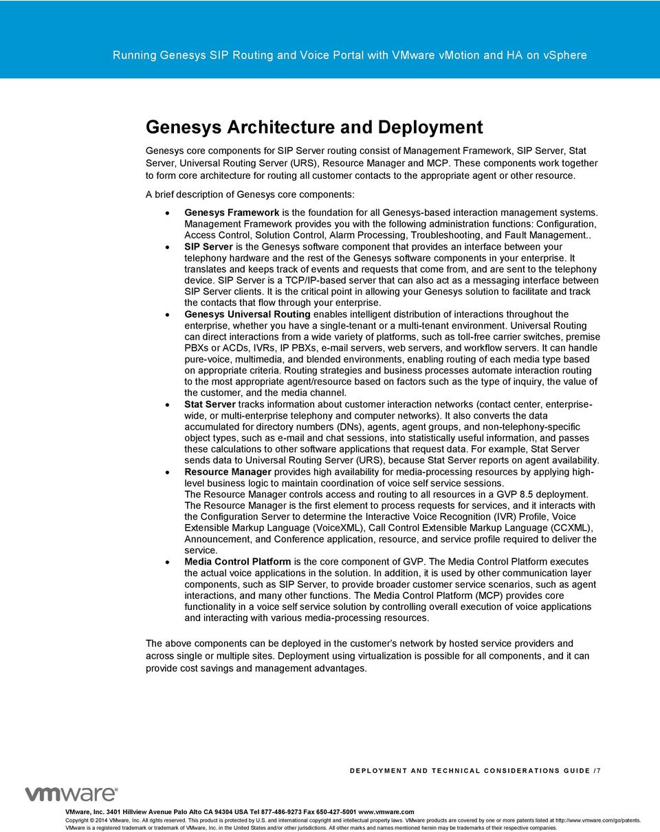 A brief description of Genesys core components: Genesys Framework is the foundation for all Genesys-based interaction management systems.
