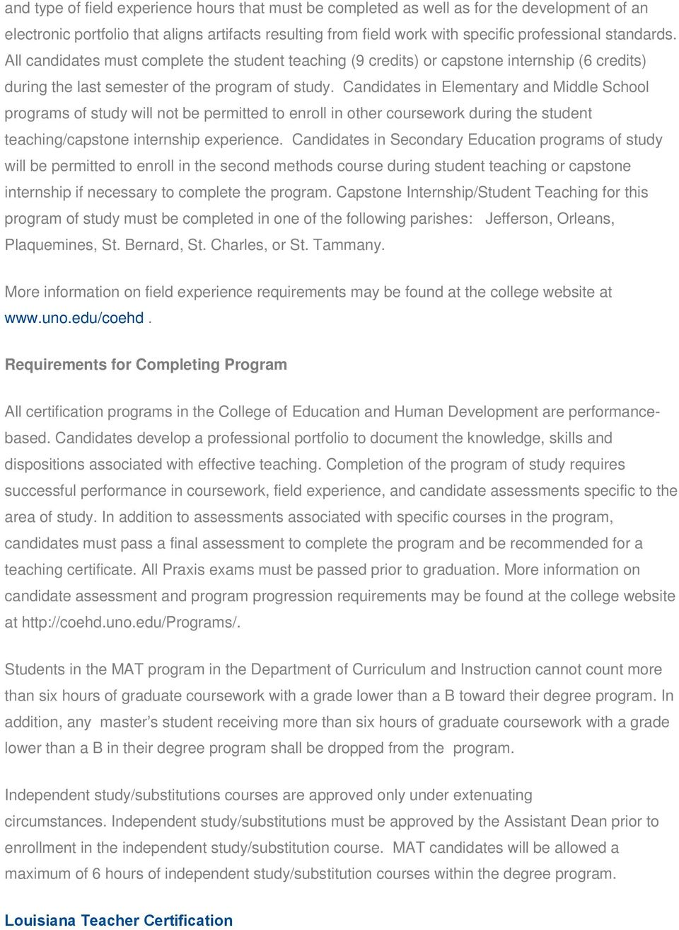 Candidates in Elementary and Middle School programs of study will not be permitted to enroll in other coursework during the student teaching/capstone internship experience.