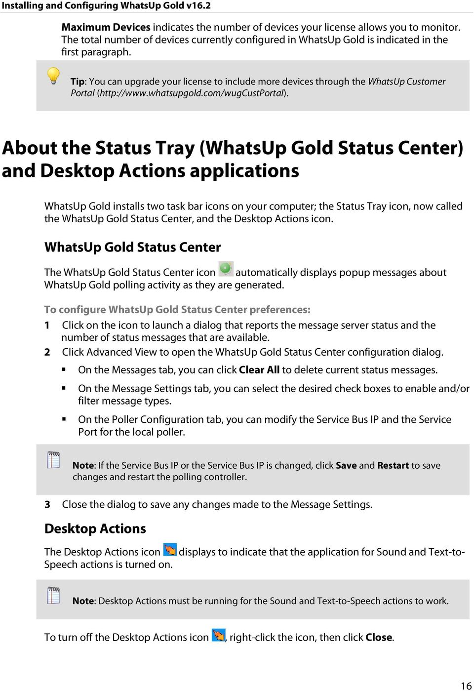 About the Status Tray (WhatsUp Gold Status Center) and Desktop Actions applications WhatsUp Gold installs two task bar icons on your computer; the Status Tray icon, now called the WhatsUp Gold Status