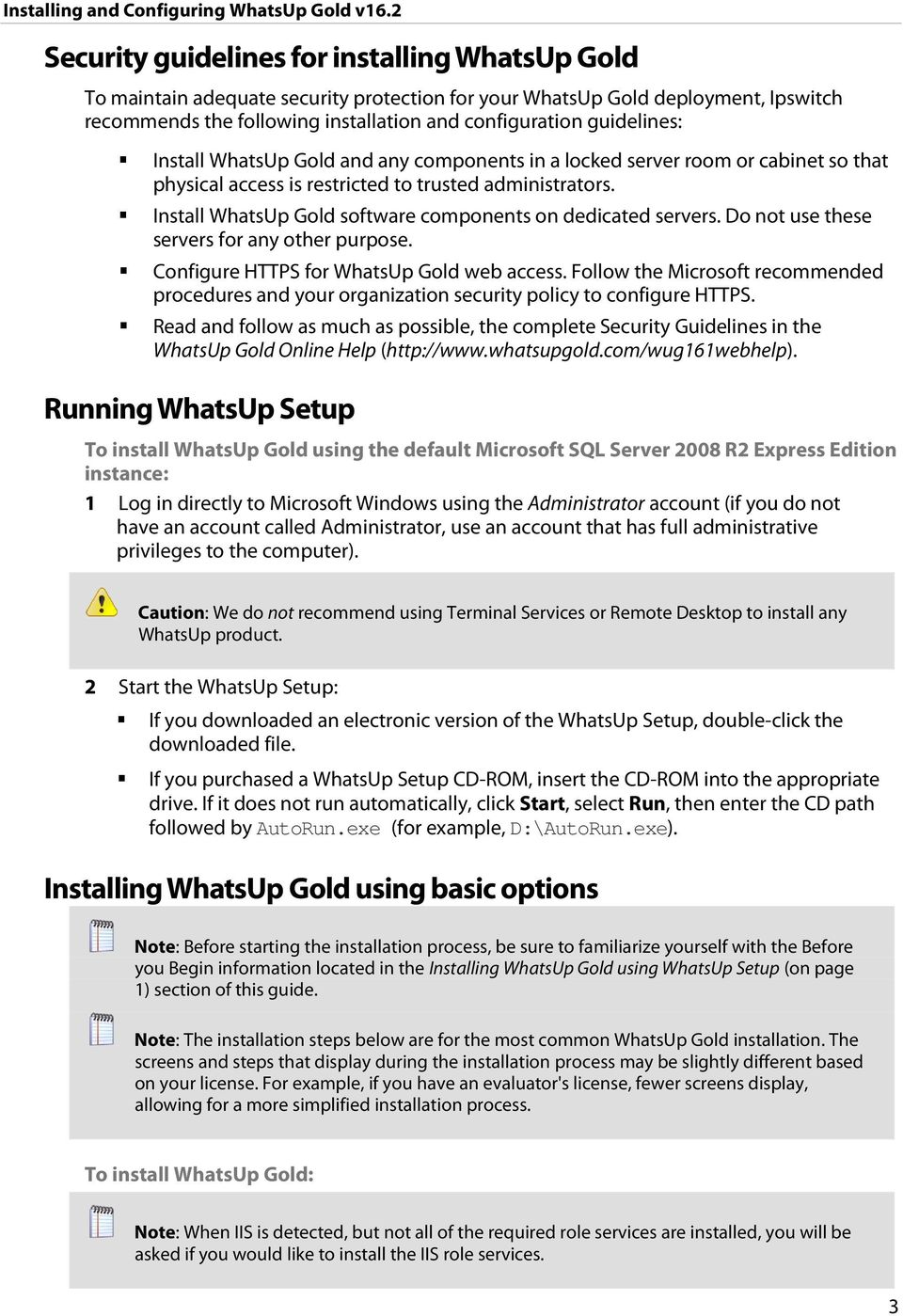 Install WhatsUp Gold software components on dedicated servers. Do not use these servers for any other purpose. Configure HTTPS for WhatsUp Gold web access.