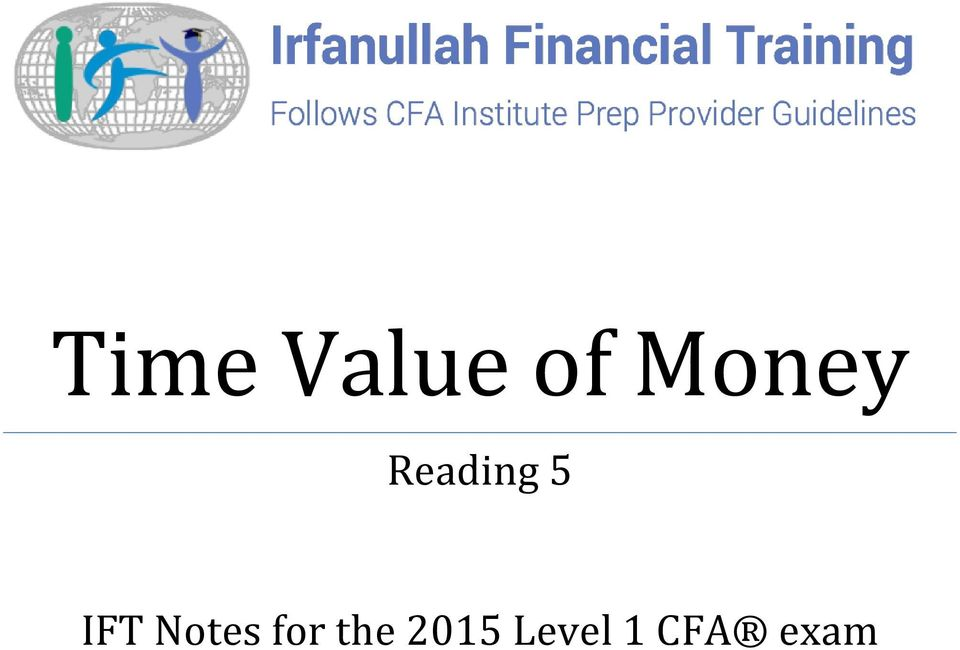 Time Value of Money  Reading 5  IFT Notes for the 2015 Level 1 CFA