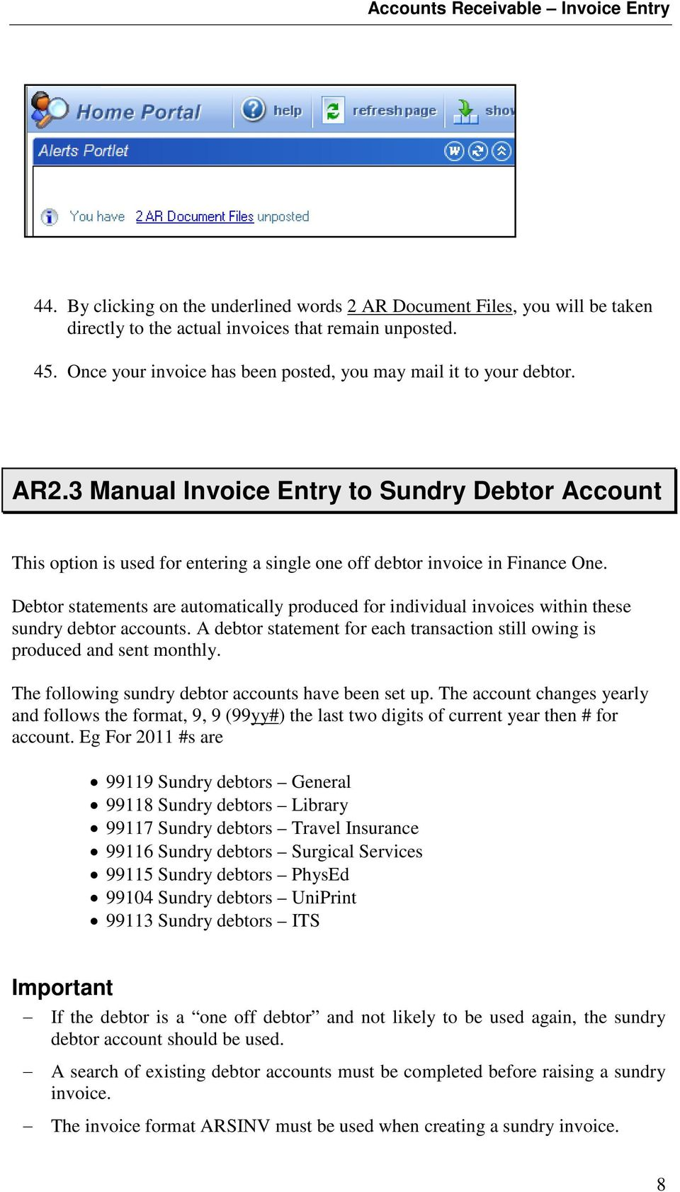 Debtor statements are automatically produced for individual invoices within these sundry debtor accounts. A debtor statement for each transaction still owing is produced and sent monthly.