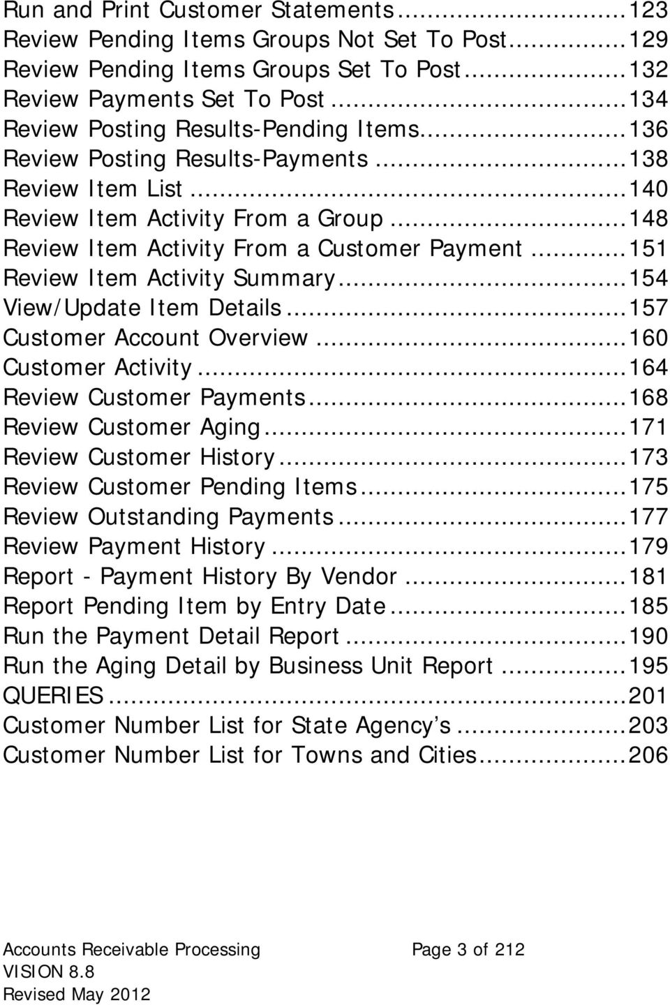 .. 151 Review Item Activity Summary... 154 View/Update Item Details... 157 Customer Account Overview... 160 Customer Activity... 164 Review Customer Payments... 168 Review Customer Aging.