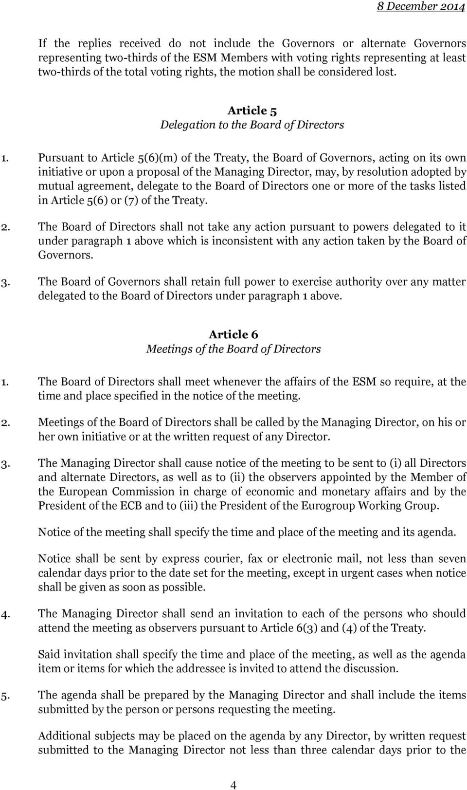 Pursuant to Article 5(6)(m) of the Treaty, the Board of Governors, acting on its own initiative or upon a proposal of the Managing Director, may, by resolution adopted by mutual agreement, delegate