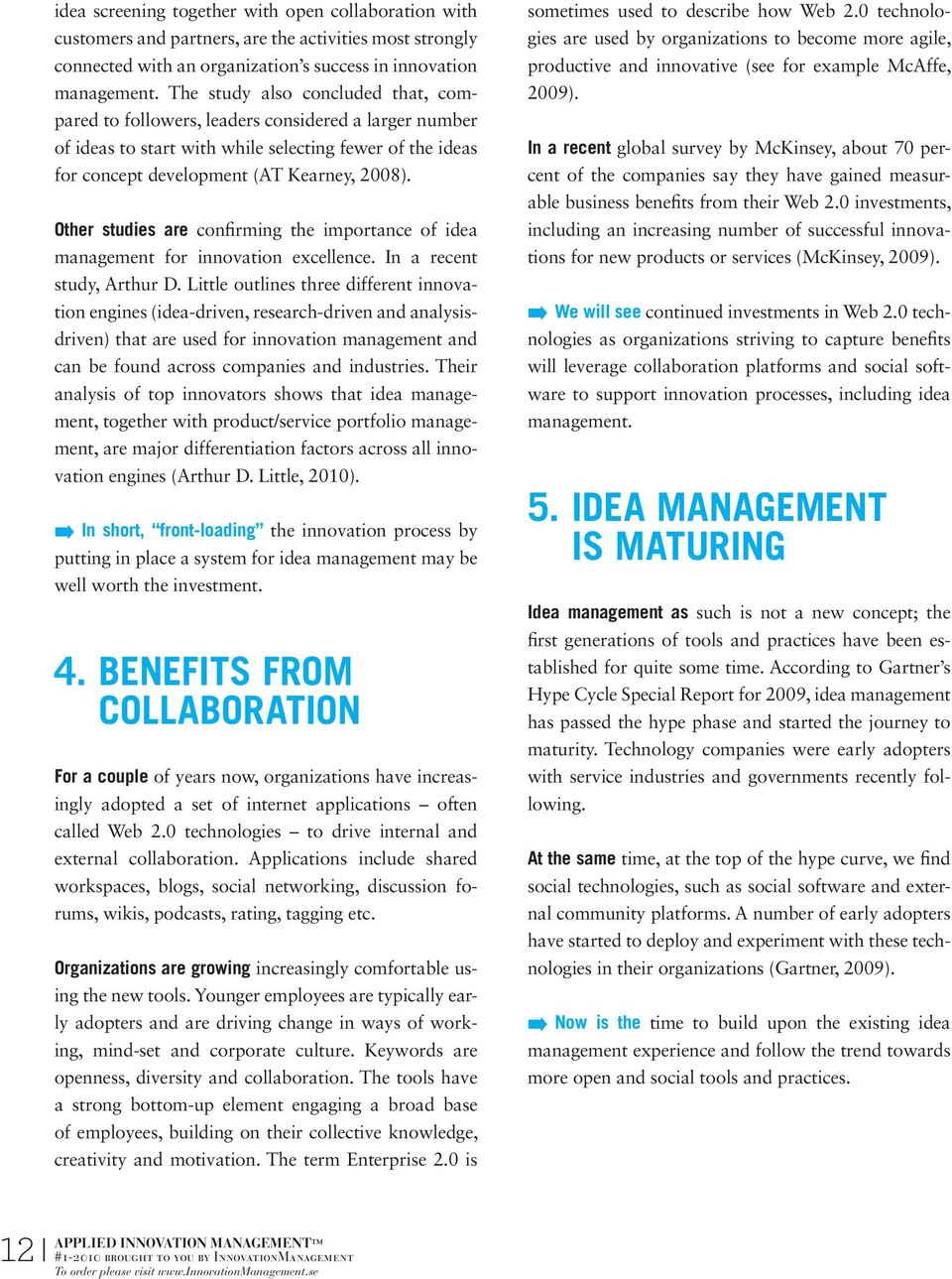 Other studies are confirming the importance of idea management for innovation excellence. In a recent study, Arthur D.