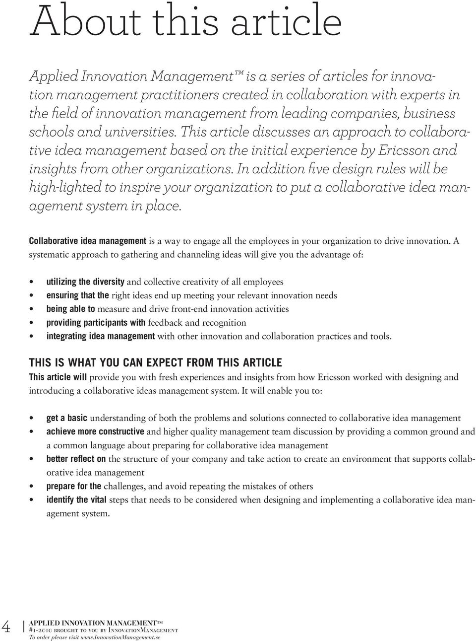 This article discusses an approach to collaborative idea management based on the initial experience by Ericsson and insights from other organizations.