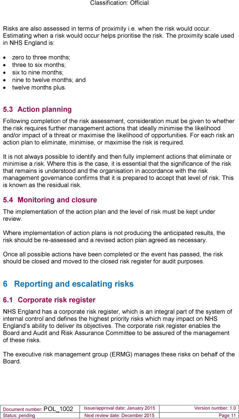 3 Action planning Following completion of the risk assessment, consideration must be given to whether the risk requires further management actions that ideally minimise the likelihood and/or impact