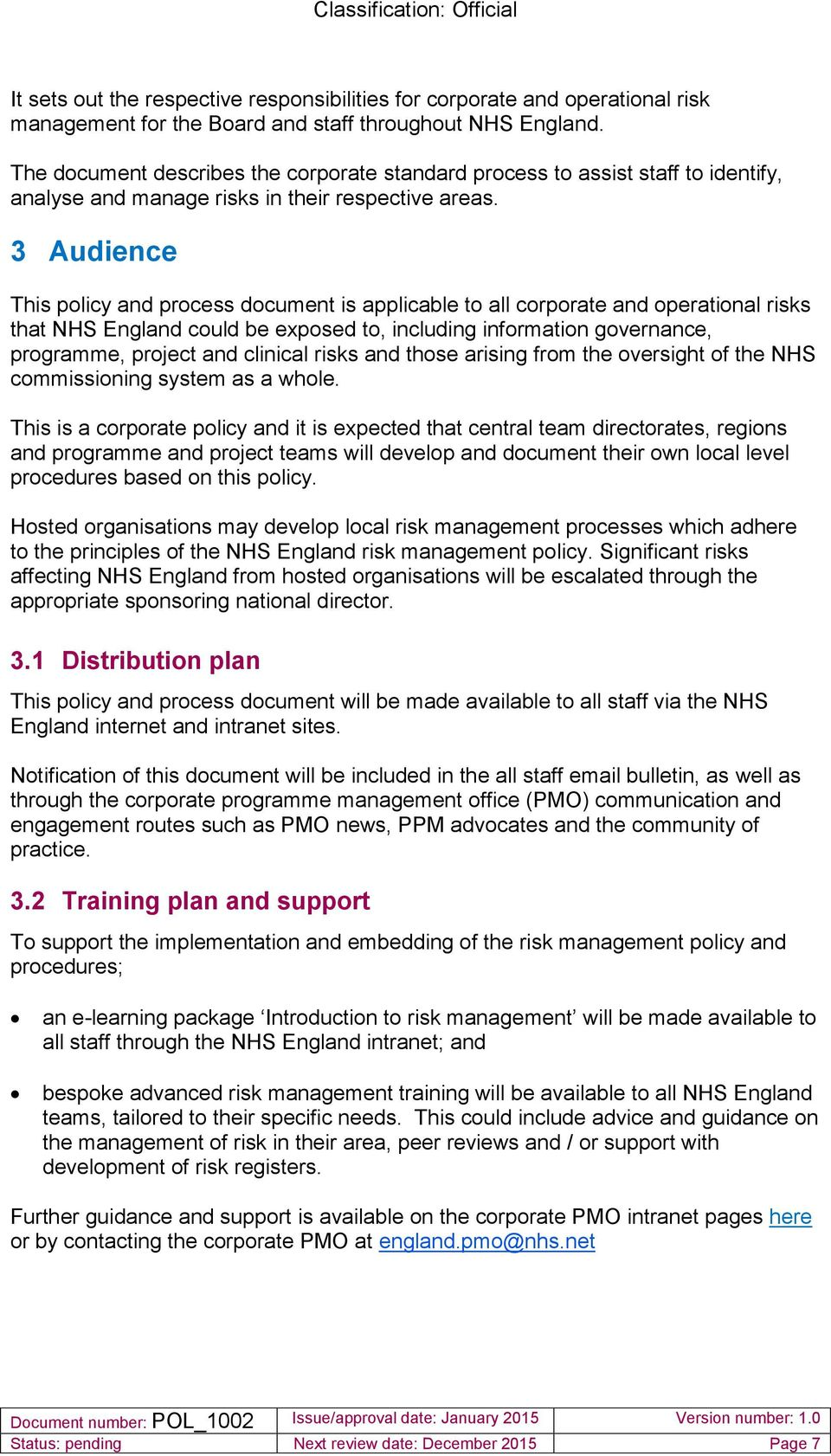 3 Audience This policy and process document is applicable to all corporate and operational risks that NHS England could be exposed to, including information governance, programme, project and