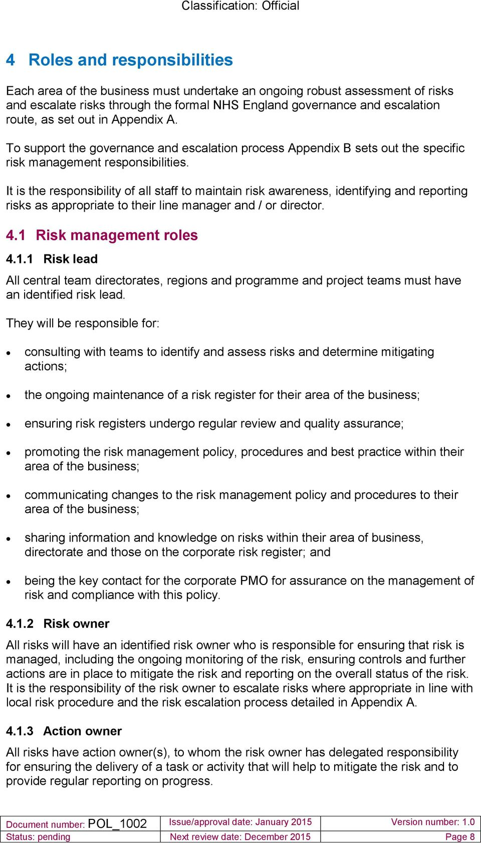 It is the responsibility of all staff to maintain risk awareness, identifying and reporting risks as appropriate to their line manager and / or director. 4.1