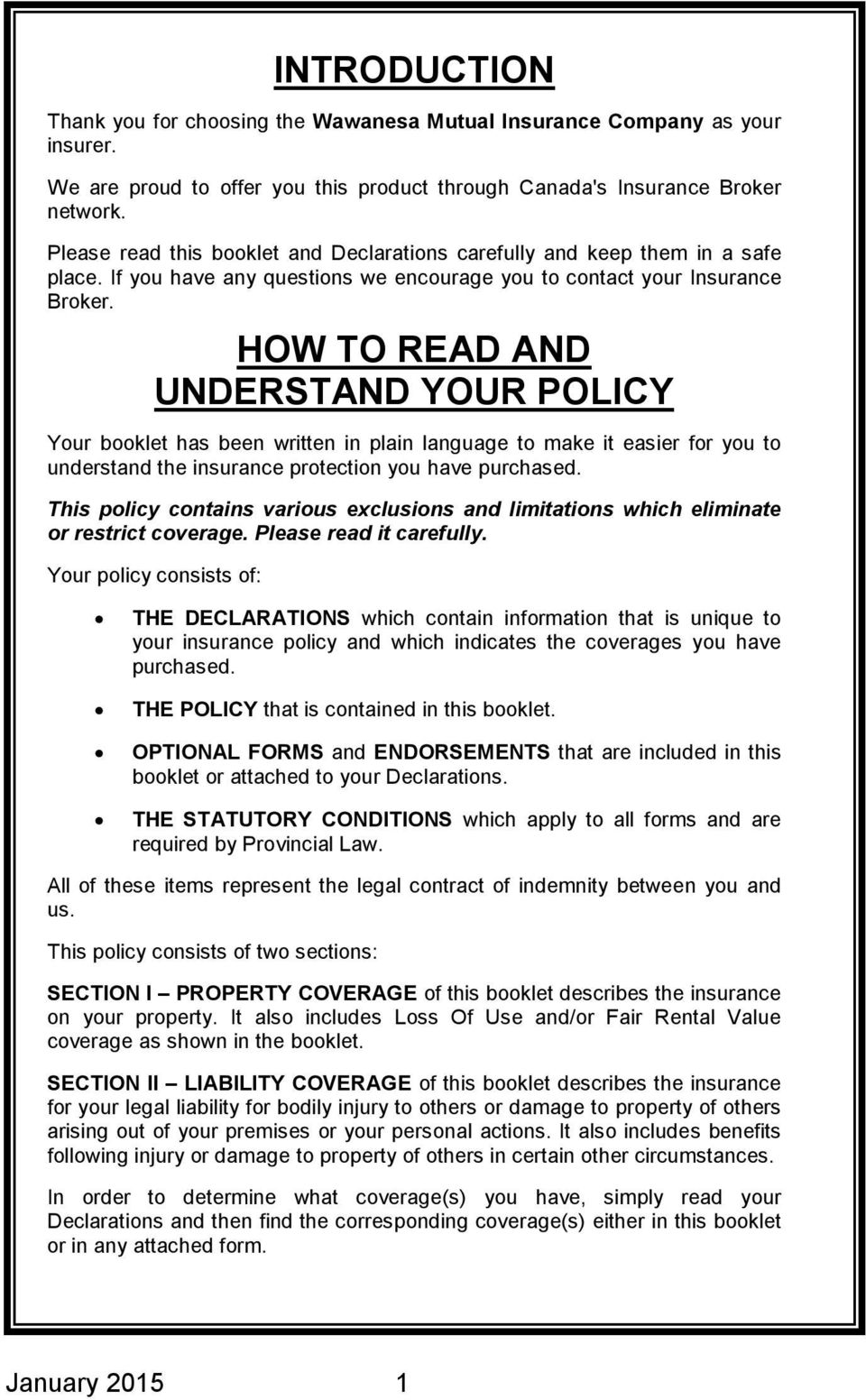 HOW TO READ AND UNDERSTAND YOUR POLICY Your booklet has been written in plain language to make it easier for you to understand the insurance protection you have purchased.