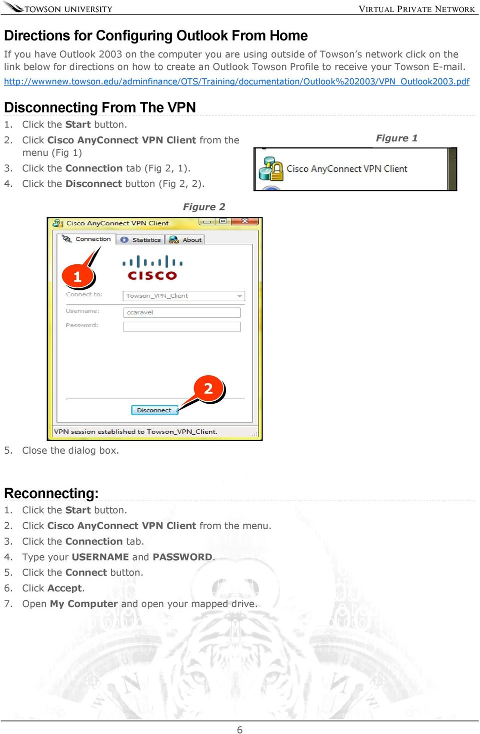 Click the Start button. 2. Click Cisco AnyConnect VPN Client from the menu (Fig 1) 3. Click the Connection tab (Fig 2, 1). 4. Click the Disconnect button (Fig 2, 2). Figure 2 1 2 5.