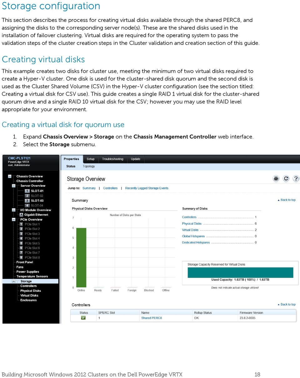 Virtual disks are required for the operating system to pass the validation steps of the cluster creation steps in the Cluster validation and creation section of this guide.