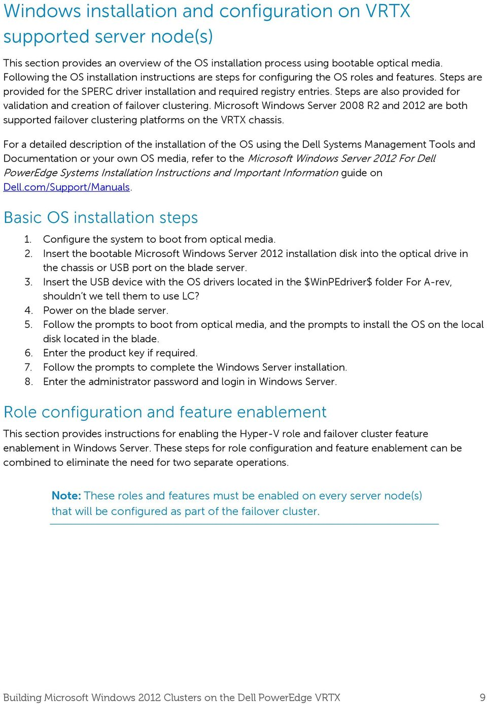Steps are also provided for validation and creation of failover clustering. Microsoft Windows Server 2008 R2 and 2012 are both supported failover clustering platforms on the VRTX chassis.