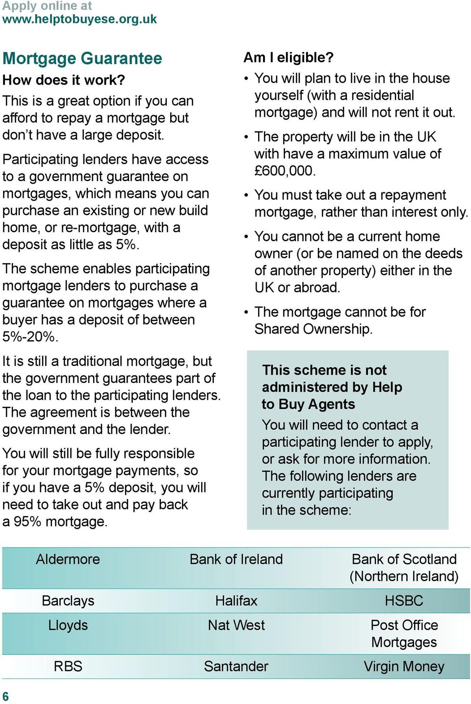 The scheme enables participating mortgage lenders to purchase a guarantee on mortgages where a buyer has a deposit of between 5%-20%.