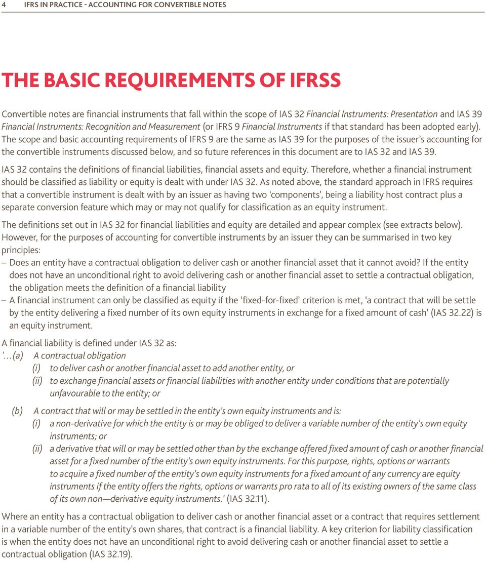 The scope and basic accounting requirements of IFRS 9 are the same as IAS 39 for the purposes of the issuer s accounting for the convertible instruments discussed below, and so future references in