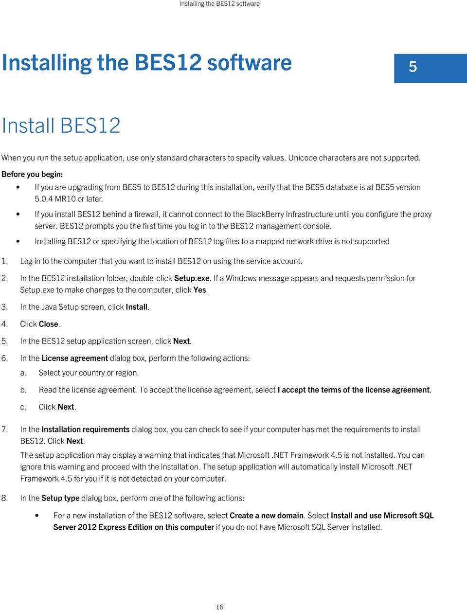 If you install BES12 behind a firewall, it cannot connect to the BlackBerry Infrastructure until you configure the proxy server.