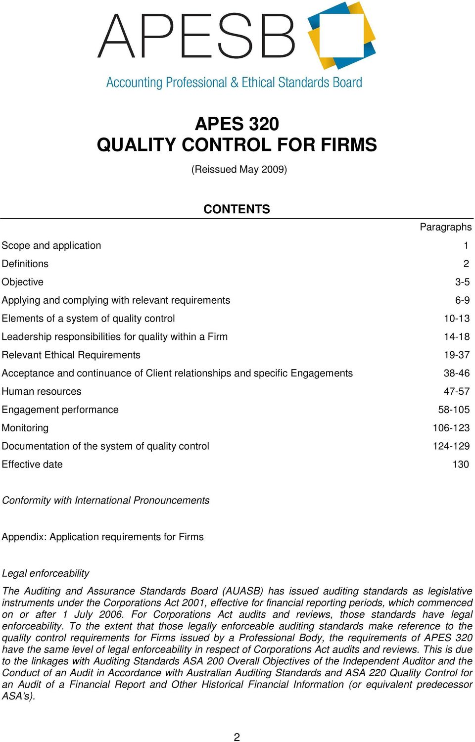 Engagements 38-46 Human resources 47-57 Engagement performance 58-105 Monitoring 106-123 Documentation of the system of quality control 124-129 Effective date 130 Conformity with International
