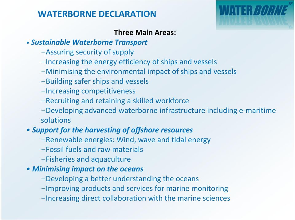 including e-maritime solutions Support for the harvesting of offshore resources -Renewable energies: Wind, wave and tidal energy -Fossil fuels and raw materials -Fisheries and aquaculture