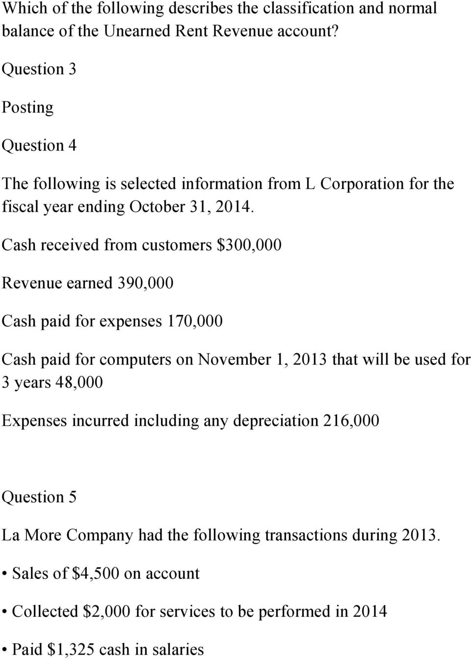 Cash received from customers $300,000 Revenue earned 390,000 Cash paid for expenses 170,000 Cash paid for computers on November 1, 2013 that will be used for 3