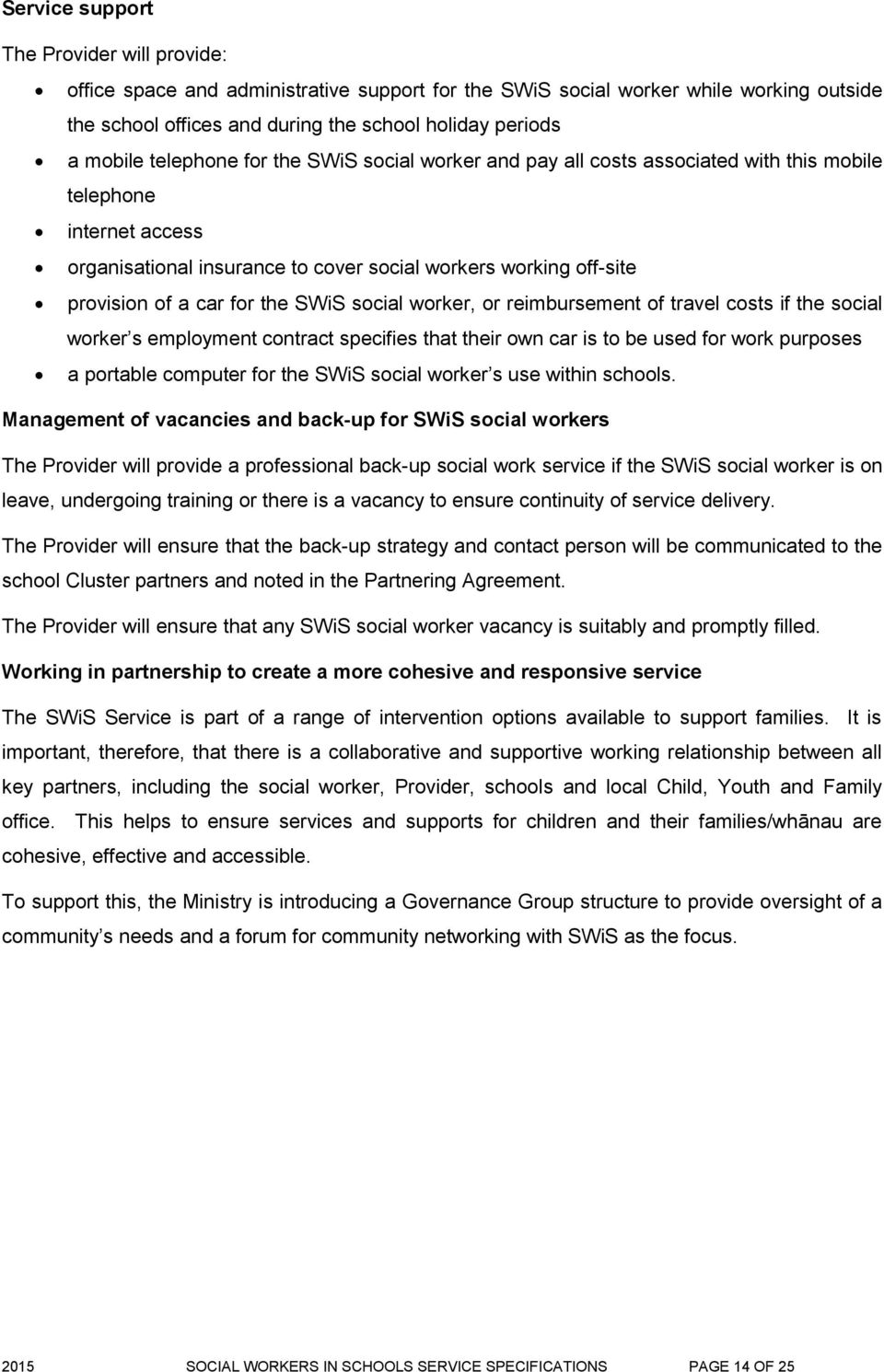 the SWiS social worker, or reimbursement of travel costs if the social worker s employment contract specifies that their own car is to be used for work purposes a portable computer for the SWiS