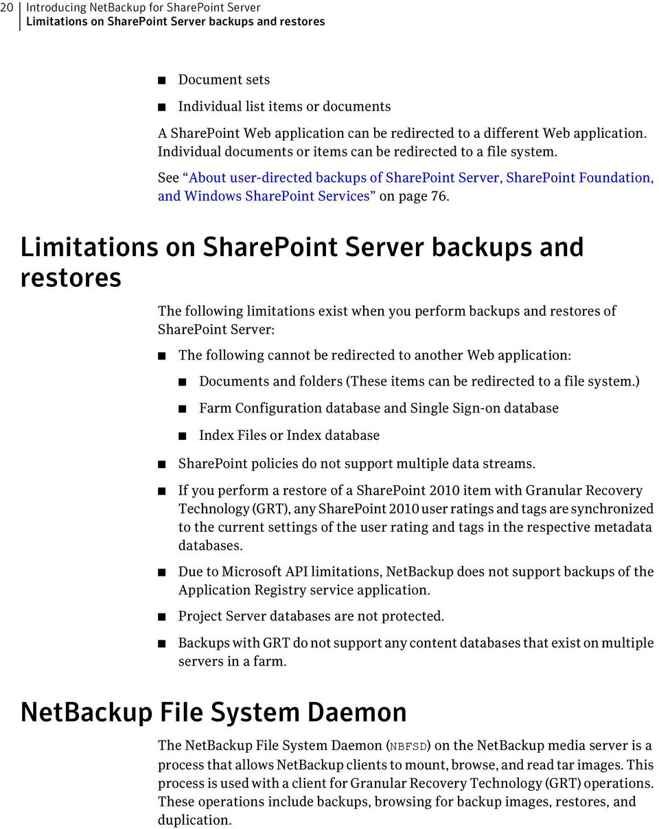 See About user-directed backups of SharePoint Server, SharePoint Foundation, and Windows SharePoint Services on page 76.