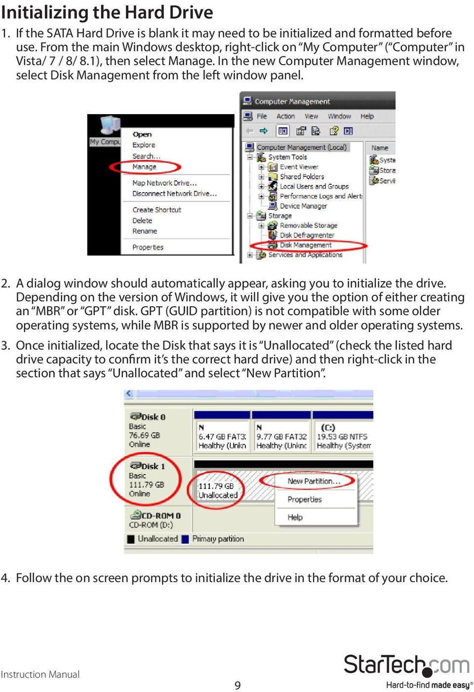 In the new Computer Management window, select Disk Management from the left window panel. 2. A dialog window should automatically appear, asking you to initialize the drive.
