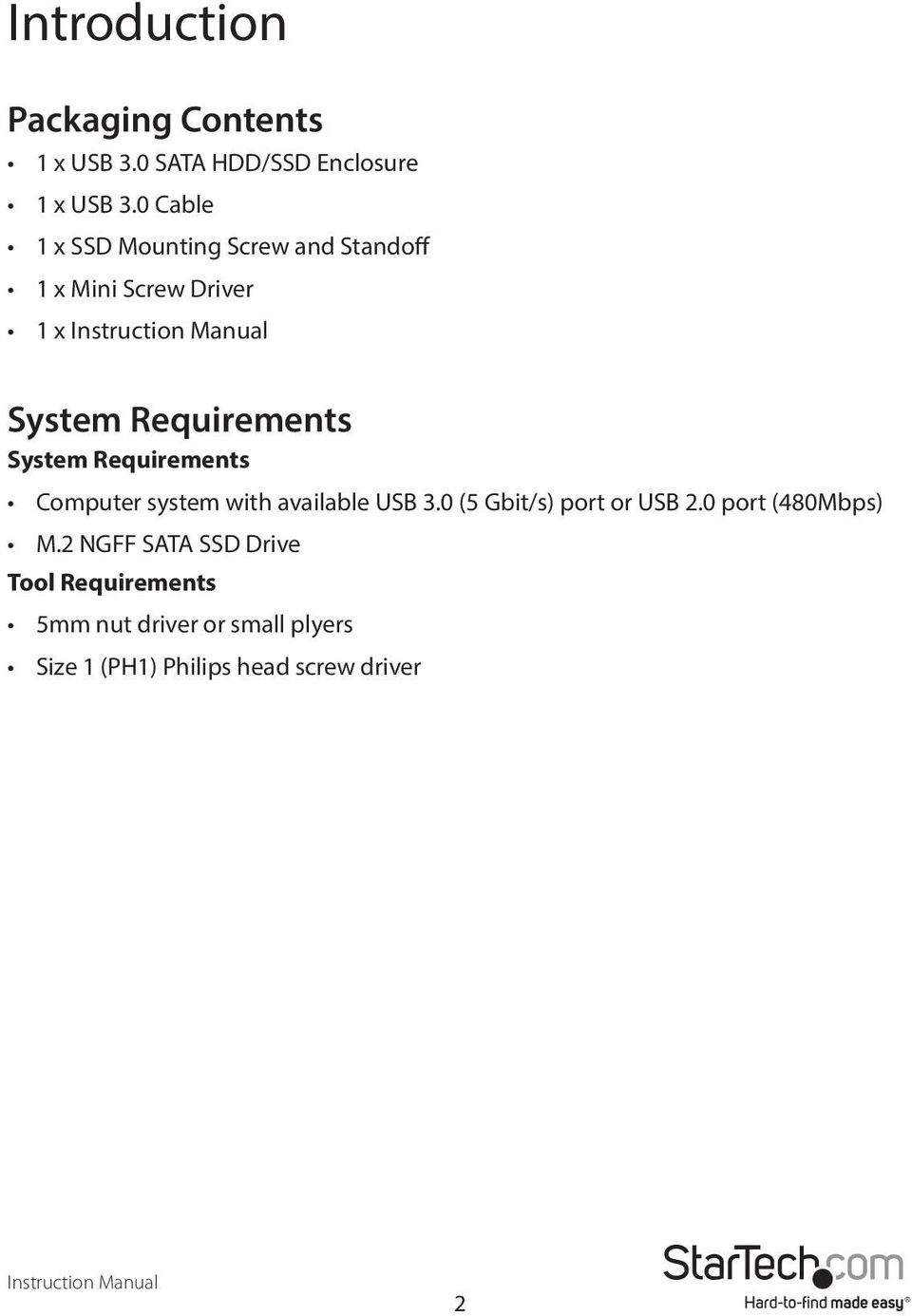 System Requirements Computer system with available USB 3.0 (5 Gbit/s) port or USB 2.