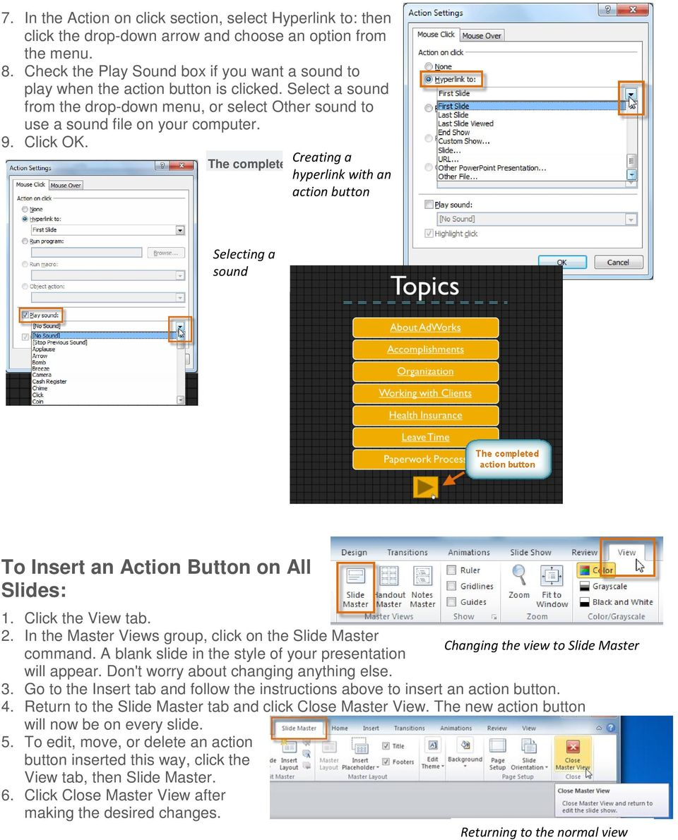 Creating a The completed action button hyperlink with an action button Selecting a sound To Insert an Action Button on All Slides: 1. Click the View tab. 2.