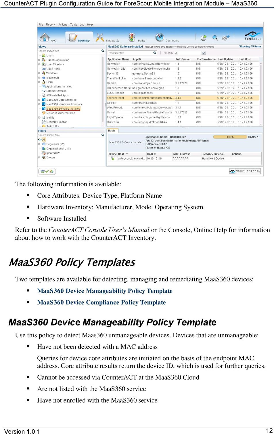 Policy Templates Two templates are available for detecting, managing and remediating devices: Device Manageability Policy Template Device Compliance Policy Template Device Manageability Policy